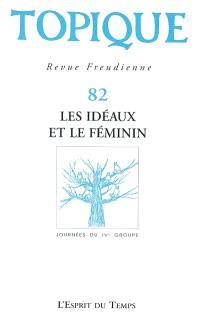 Topique. n° 82, Les idéaux et le féminin : journées du IVé groupe