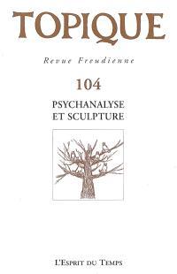 Topique. n° 104, Psychanalyse et sculpture
