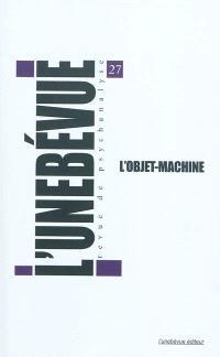 Unebévue (L'). n° 27, L'objet-machine