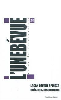 Unebévue (L'). n° 29, Lacan devant Spinoza : création-dissolution