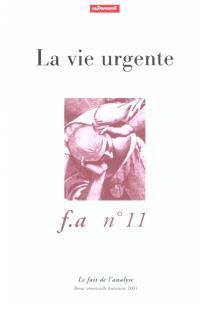 Fait de l'analyse (Le). n° 11, La vie urgente