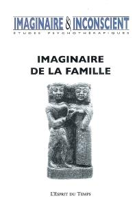Imaginaire et inconscient. n° 18, Imaginaire de la famille