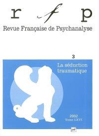 Revue française de psychanalyse. n° 3 (2002), La séduction traumatique