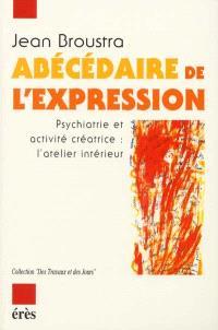 Abécédaire de l'expression : psychiatrie et activité créatrice, l'atelier intérieur