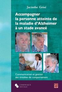 Accompagner la personne atteinte de la maladie d'Alzheimer à un stade avancé  : communication et gestion des troubles du comportement