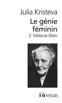 Le génie féminin : la vie, la folie, les mots. Volume 2, Melanie Klein