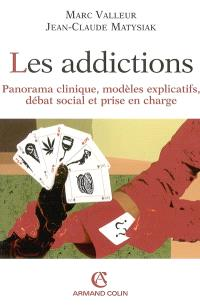 Les addictions : panorama clinique, modèles explicatifs, débat social et prise en charge