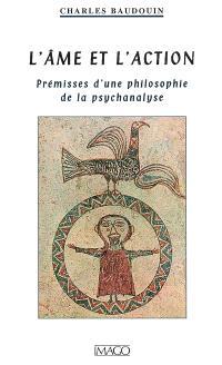 L'âme et l'action : prémisses d'une philosophie de la psychanalyse