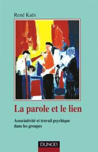 La parole et le lien : processus associatifs et travail psychique dans les groupes
