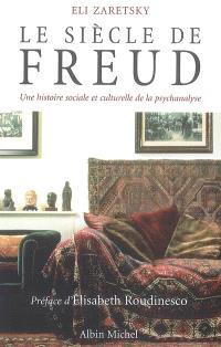Le siècle de Freud : une histoire sociale et culturelle de la psychanalyse