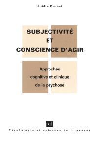 Subjectivité et conscience d'agir dans la psychose : approches cognitive et clinique de la psychose