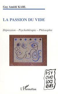 La passion du vide : dépression, psychothérapie, philosophie