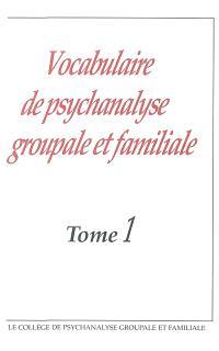 Vocabulaire de psychanalyse groupale et familiale. Volume 1