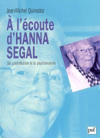 A l'écoute d'Hanna Segal : sa contribution à la psychanalyse