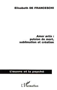 Amor artis : pulsion de mort, sublimation et création