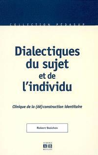 Dialectiques du sujet et de l'individu : clinique de la (dé)construction identitaire