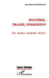 Hystérie, transe, possession : un mime nommé désir