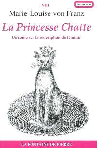 La princesse chatte : un conte sur la rédemption du féminin; Suivi de La princesse et le serpent