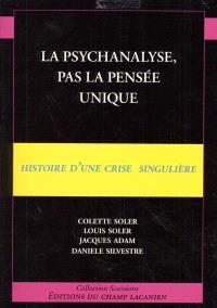 La psychanalyse, pas la pensée unique : histoire d'une crise singulière