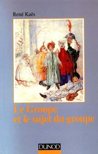 Le Groupe et le sujet du groupe : Eléments pour une théorie psychanalytique du groupe