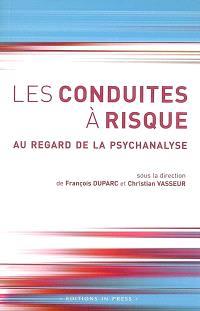 Les conduites à risque, au regard de la psychanalyse : et textes inédits