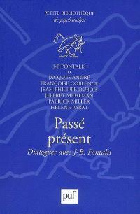 Passé, présent : dialoguer avec J.-B. Pontalis