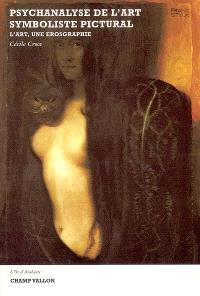 Psychanalyse de l'art symboliste pictural : l'art, une érosgraphie