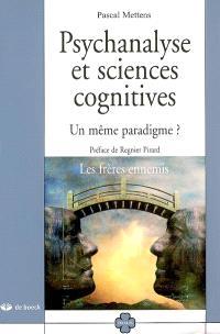 Psychanalyse et sciences cognitives : un même paradigme ? : les frères ennemis