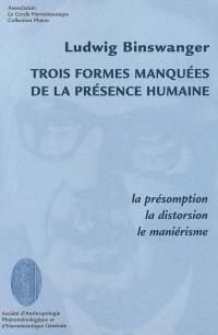 Trois formes manquées de la présence humaine : la présomption, la distorsion, le maniérisme