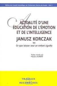 Actualité d'une éducation de l'émotion et de l'intelligence : Janusz Korczak ou Ce que laisser seul un enfant signifie