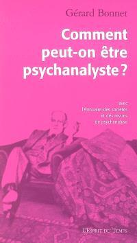 Comment peut-on être psychanalyste ?; Suivi de Annuaire des sociétés et des revues de psychanalyse