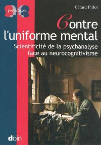 Contre l'uniforme mental : scientificité de la psychanalyse face au neurocognitivisme