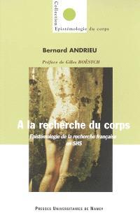 A la recherche du corps : épistémologie de la recherche française en SHS