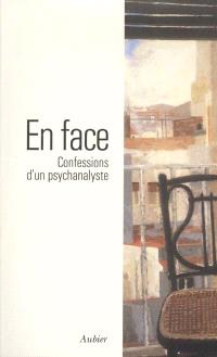 En face : confessions d'un psychanalyste
