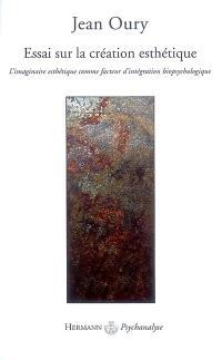 Essai sur la création esthétique : l'imaginaire esthétique comme facteur d'intégration biopsychologique