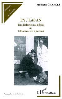 Ey-Lacan : du dialogue au débat ou L'homme en question