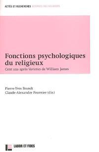 Fonctions psychologiques du religieux : cent ans après Varieties de William James