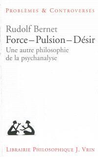 Force, pulsion, désir : une autre philosophie de la psychanalyse