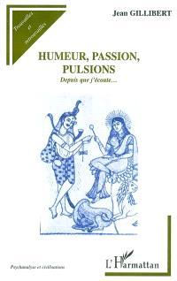 Humeur, passion, pulsions : depuis que j'écoute...