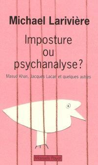 Imposture ou psychanalyse ? : Masud Khan, Jacques Lacan et quelques autres