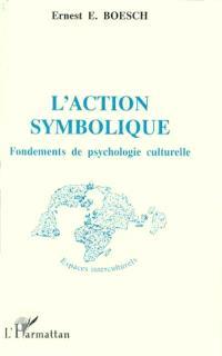 L'action symbolique : fondements de psychologie culturelle