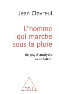 L'homme qui marche sous la pluie : un psychanalyste avec Lacan