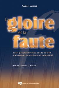 La gloire et la faute  : essai psychanalytique sur le conflit qui oppose narcissisme et culpabilité