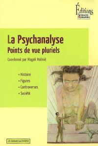 La psychanalyse : points de vue pluriels : histoire, figures, controverses, société