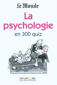 La psychologie ? : en 300 quiz