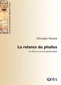 La relance du phallus : le rêve, la cure, la psychanalyse