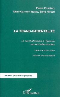 La trans-parentalité : la psychothérapie à l'épreuve des nouvelles familles