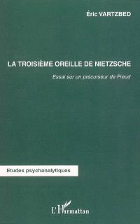 La troisième oreille de Nietzsche : essai sur un précurseur de Freud