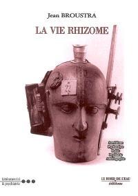 La vie rhizome : variations pour un soupir de fin de siècle : psychiatrie, psychanalyse, surréalisme, littérature
