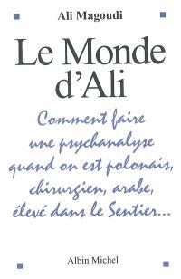 Le monde d'Ali : comment faire une psychanalyse quand on est polonais, chirurgien, arabe, élevé dans le Sentier...